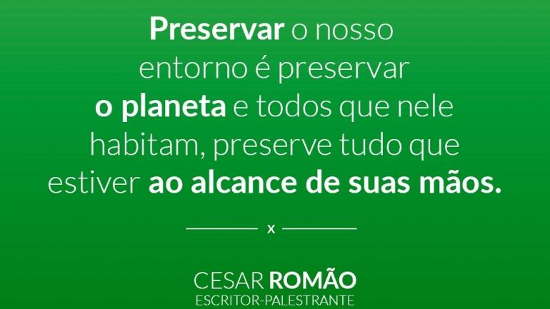 Preservar o nosso entorno é preservar o planeta e todos que nele habitam, preserve tudo que estiver ao alcance de suas mãos.